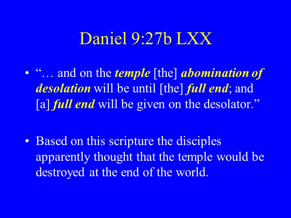 Daniel 9:27b LXX … and on the temple [the] abomination of desolation will be until [the] full end; and [a] full end will be given on the desolator.